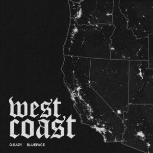 G-Eazy, Blueface – West Coast: testo e traduzione canzone