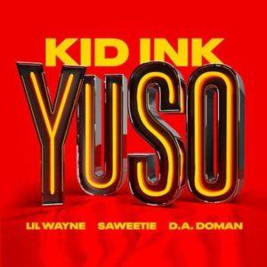 Kid Ink – YUSO ft. Lil Wayne, Saweetie: Video, testo e traduzione canzone