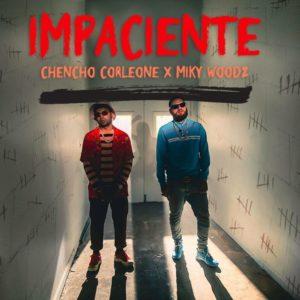 Chencho Corleone & Miky Woodz – Impaciente: testo e traduzione canzone