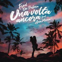 Una volta ancora – Fred De Palma Ft. Ana Mena: Video e testo canzone